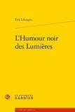 Erik Leborgne - L'Humour noir des Lumières.