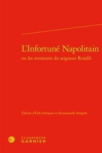 Erik Leborgne et Emmanuelle Sempère - L'Infortuné Napolitain ou les aventures du seigneur Rozelli.