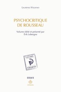 Erik Leborgne et Laurence Viglieno - Psychocritique de Rousseau.