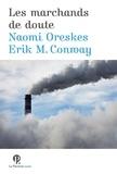 Erik M Conway et Naomi Oreskes - Les marchands de doute - Ou comment une poignée de scientifiques ont masqué la vérité sur des enjeux de société tels que le tabagisme et le réchauffement climatique.