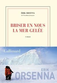 Erik Orsenna - Briser en nous la mer gelée.