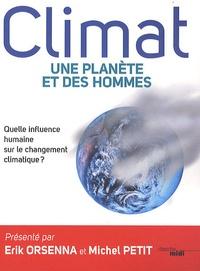 Erik Orsenna et Michel Petit - Climat : une planète et des hommes - Quelle influence humaine sur le réchauffement climatique ?.