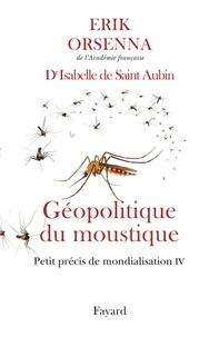 Erik Orsenna et Isabelle de Saint-Aubin - Géopolitique du moustique - Petit précis de mondialisation IV.