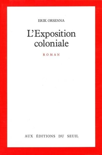 L'Exposition coloniale - Erik Orsenna - Format PDF - 9782021145274 - 8,99 €