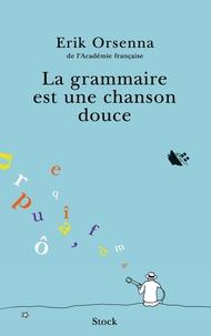 Erik Orsenna - La grammaire est une chanson douce.
