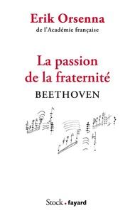 Erik Orsenna - La passion de la fraternité - Beethoven.