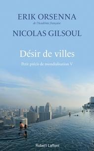 Erik Orsenna et Nicolas Gilsoul - Petit précis de mondialisation - Tome 5, Désir de villes.