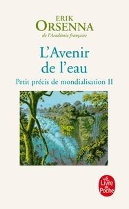 Erik Orsenna - Petit précis de mondialisation - Tome 2, L'Avenir de l'eau.