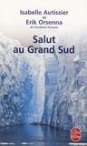 Erik Orsenna et Isabelle Autissier - Salut au Grand Sud.