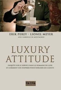 Erik Perey et Lionel Meyer - Luxury attitude - Enquête sur le Service dans le domaine du Luxe... Et comment s'en inspirer pour fidéliser les clients.