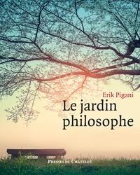 Erik Pigani - Le Jardin philosophe.