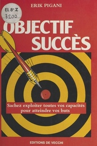 Erik Pigani - Objectif succès : Sachez exploiter toutes vos capacités pour atteindre vos buts.