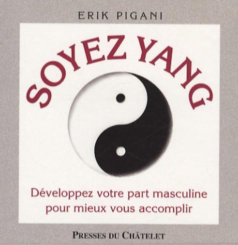 Erik Pigani et Pascale Senk - Soyez Yin, soyez Yang.