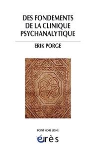Erik Porge - Des fondements de la clinique psychanalytique.