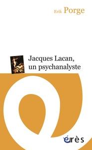 Erik Porge - Jacques Lacan, un psychanalyste - Parcours d'un enseignement.