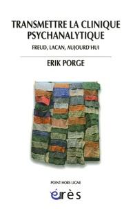 Erik Porge - Transmettre la clinique psychanalytique - Freud, Lacan, aujourd'hui.