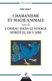 Erik Sablé - Chamanisme et magie animale - suivi de l'oiseau dans le voyage spirituel de l'âme.