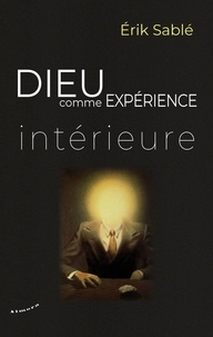 Erik Sablé - Dieu comme expérience intérieure.