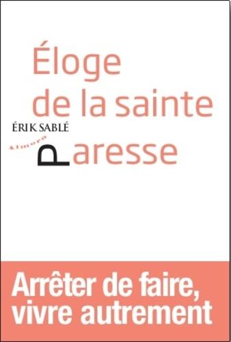 Erik Sablé - Eloge de la sainte paresse.