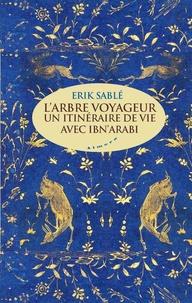 L'arbre voyageur- Un itineraire de vie avec Ibn'Arabi - Erik Sablé |