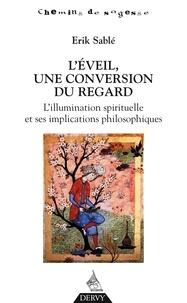 Erik Sablé - L'éveil, une conversion du regard - L'illumination spirituelle et ses implications philosophiques.