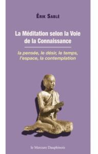 Erik Sablé - La méditation selon la voie de la connaissance.
