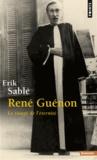 Erik Sablé - René Guenon - Le visage de l'éternité.
