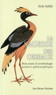 Erik Sablé - Sagesse des oiseaux - Petit traité d'ornithologie poético-philosophique.