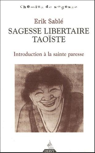 Erik Sablé - Sagesse libertaire taoïste - Introduction à la Sainte Paresse.