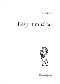 Erik Satie - L'esprit musical.
