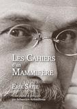 Erik Satie - Les cahiers d'un mammifère - Chroniques et articles publiés entre 1895 et 1924.