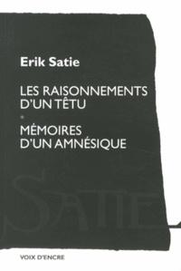 Erik Satie - Les raisonnements d'un têtu suivis de Mémoires d'un amnésique.