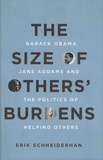 Erik Schneiderhan - The Size of Others' Burdens - Barack Obama, Jane Addams, and the Politics of Helping Others.