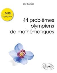 44 problèmes olympiens de mathématiques- De la MPSI à l'agrégation - Erik Thomas |