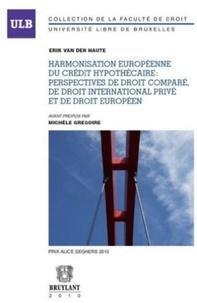 Erik Van den Haute - Harmonisation européenne du crédit hypothécaire : perspectives de droit comparé, de droit international privé et de droit européen.