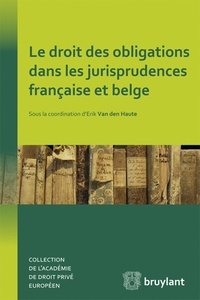 Erik Van den Haute - Le droit des obligations dans les jurisprudences française et belge.