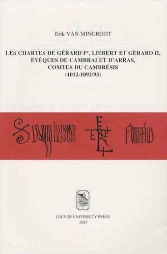 Erik Van Mingroot - Les chartes de Gérard Ier, Liébert et Gérard II, évêques de Cambrai et d'Arras, comtes du Cambrésis.
