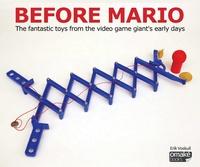 Erik Voskuil - Before Mario - Les jouets qui ont changé le destin du géant des jeux vidéos.
