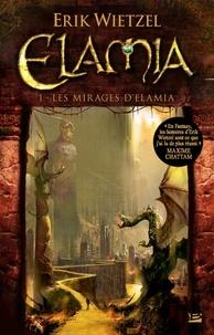 Erik Wietzel - Elamia Tome 1 : Les mirages d'Elamia.