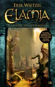 Erik Wietzel - Elamia Tome 3 : La Mère des Tourments.