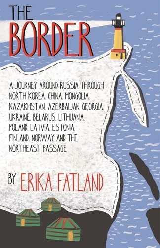 The Border - A Journey Around Russia. SHORTLISTED FOR THE STANFORD DOLMAN TRAVEL BOOK OF THE YEAR 2020