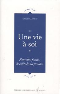 Erika Flahault - Une vie à soi - Nouvelles formes de solitude au féminin.