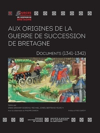 Erika Graham-Goering et Michael Jones - Aux origines de la guerre de succession de Bretagne - Documents (1341-1342).