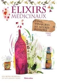 Erika Laïs et  Nouchka - Élixirs médicinaux - vins, vinaigres et autres potions.