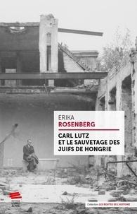 Erika Rosenberg - Carl Lutz et le sauvetage des juifs de Hongrie.