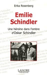 Erika Rosenberg - Emilie Schindler - Une héroïne dans l'ombre d'Oskar Schindler.