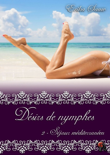 Erika Sauw - Désirs de nymphes, Tome 2 - Séjour méditerranéen.