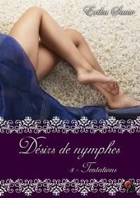 Erika Sauw - Désirs de nymphes, Tome 3 - Tentations.