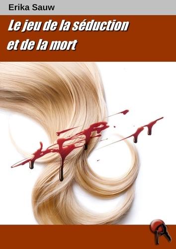 Erika Sauw - Le jeu de la séduction et de la mort.