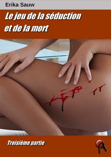 Erika Sauw - Le jeu de la séduction et de la mort - Tome 3.
